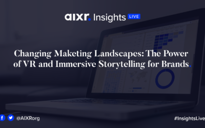 AIXR Insights Live: Changing Maketing Landscapes: The Power of VR and Immersive Storytelling for Brands