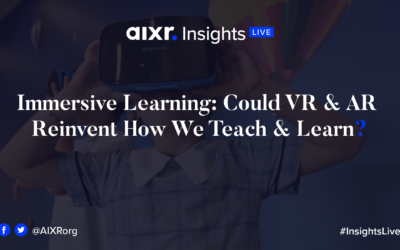 AIXR Insights Live: Immersive Learning: Could VR & AR Reinvent How We Teach & Learn