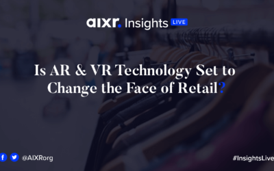 AIXR Insights Live: Is AR & VR Technology Set to Change the Face of Retail?