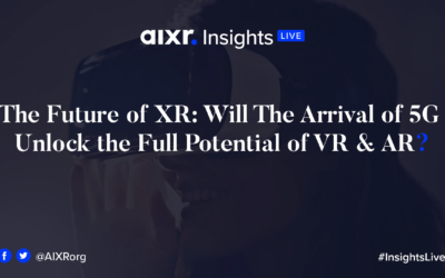 Insights Live Webinar: The Future of XR: Will The Arrival of 5G Unlock the Full Potential of VR & AR.