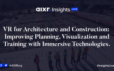 AIXR Insights Live: VR for Architecture and Construction: Improving Planning, Visualization and Training with Immersive Technologies.