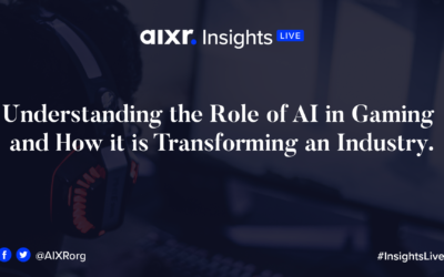 AIXR Insights Live: Understanding the Role of AI in Gaming and How it is Transforming an Industry.