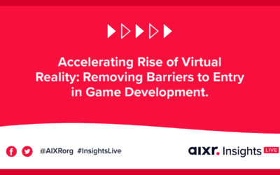 AIXR Insights Live: Accelerating Rise of Virtual Reality: Removing Barriers to Entry in Game Development.