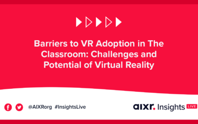 AIXR Insights Live: Barriers to VR Adoption in The Classroom: Challenges and Potential of Virtual Reality Learning Environments
