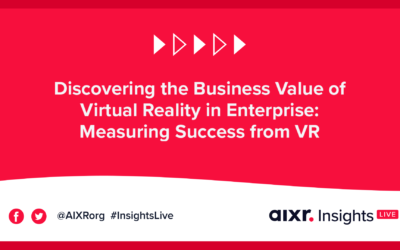 AIXR Insights Live: Discovering the Business Value of Virtual Reality in Enterprise: Measuring Success from VR Training