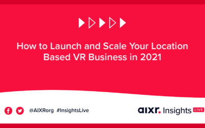 AIXR Insights Live: How to Launch and Scale Your Location Based VR Business in 2021