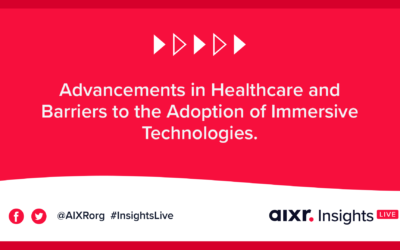 AIXR Insights Live: Advancements in Healthcare and Barriers to the Adoption of Immersive Technologies.