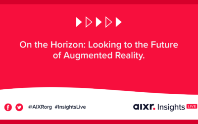 AIXR Insights Live: On the Horizon: Looking to the Future of Augmented Reality.