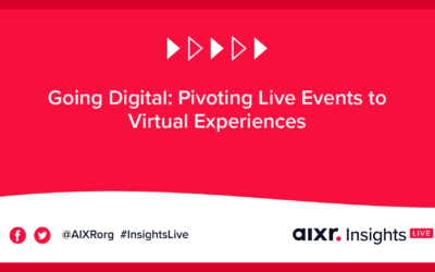 AIXR Insights Live: Going Digital: Pivoting Live Events to Virtual Experiences