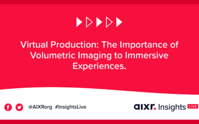 AIXR Insights Live: Virtual Production: The Importance of Volumetric Imaging to Immersive Experiences.