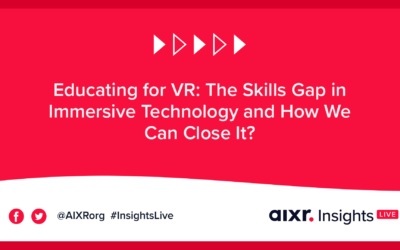 AIXR Insights Live: Educating for VR: The Skills Gap in Immersive Technology and How We Can Close It?