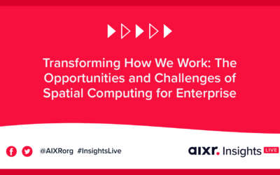 AIXR Insights Live: Transforming How We Work: The Opportunities and Challenges of Spatial Computing for Enterprise