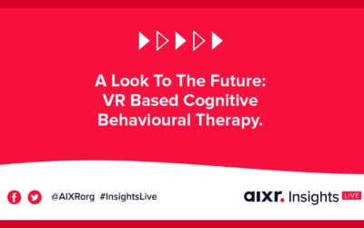 AIXR Insights Live: A Look To The Future: VR Based Cognitive Behavioural Therapy