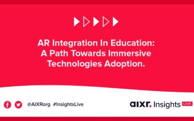 AIXR Insights Live: AR Integration In Education: A Path Towards Immersive Technologies Adoption
