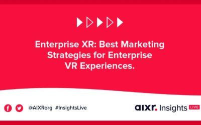 AIXR Insights Live: Enterprise XR: Best Marketing Strategies for Enterprise VR Experiences