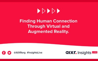 AIXR Insights Live: Finding Human Connection Through Virtual and Augmented Reality