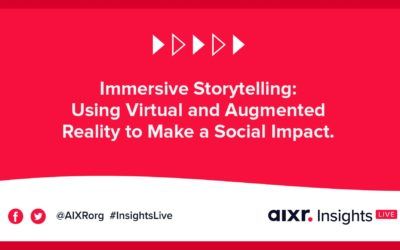 AIXR Insights Live: Immersive Storytelling: Using Virtual and Augmented Reality to Make a Social Impact