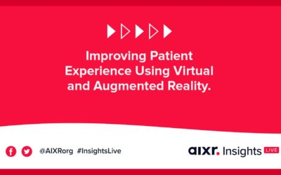 AIXR Insights Live: Improving Patient Experience Using Virtual and Augmented Reality