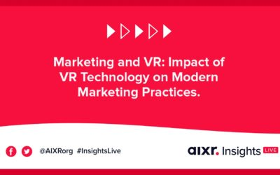 AIXR Insights Live: Marketing and VR: Impact of VR Technology on Modern Marketing Practices