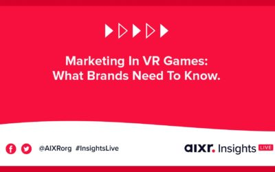 AIXR Insights Live: Marketing In VR Games: What Brands Need To Know