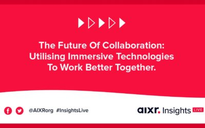 AIXR Insights Live: The Future Of Collaboration: Utilising Immersive Technologies To Work Better Together