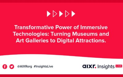 AIXR Insights Live: Transformative Power of Immersive Technologies: Turning Museums and Art Galleries to Digital Attractions
