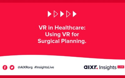 AIXR Insights Live: VR in Healthcare: Using VR for Surgical Planning